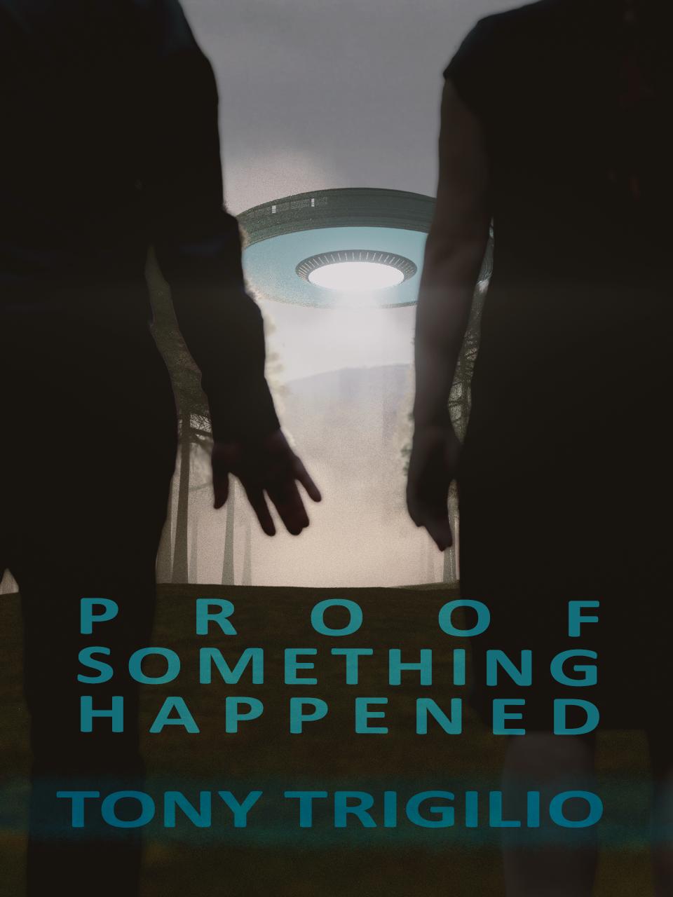 Tony Trigilio: Proof Something Happened